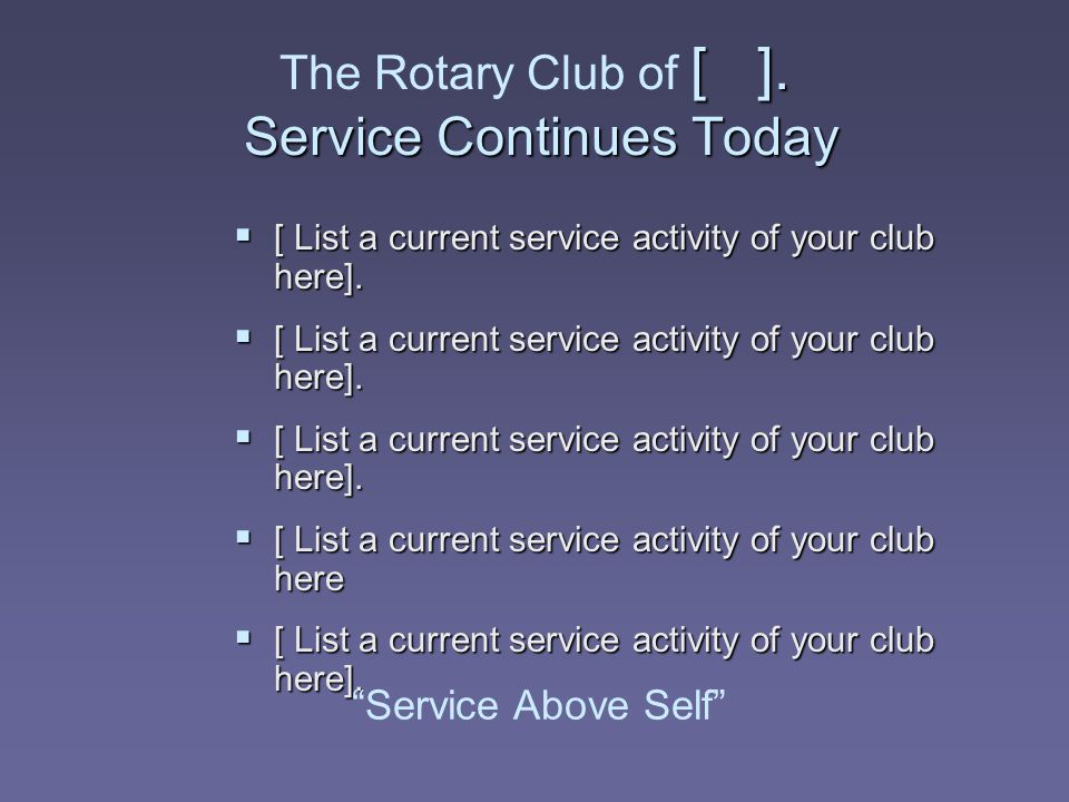 The Rotary Club of [ ]. Service Continues Today
